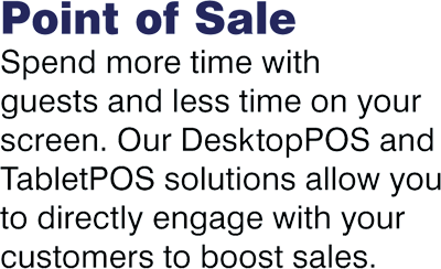Spend more time with guests and less time on your screen. Our DesktopPOS and TabletPOS solutions allow you to directly engage with your customers to boost sales.